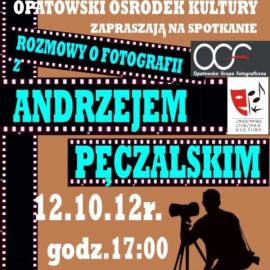 Opatowskie rozmowy o fotografii  -  Andrzej Peczalski